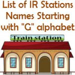 List of IR Stations Names Starting with G alphabet